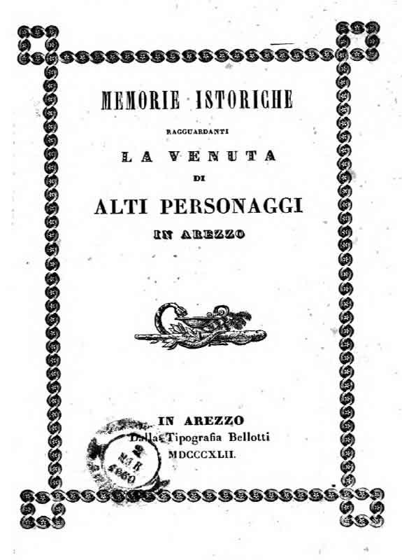 Memorie istoriche ragguardanti la venuta di personaggi in Arezzo 1842